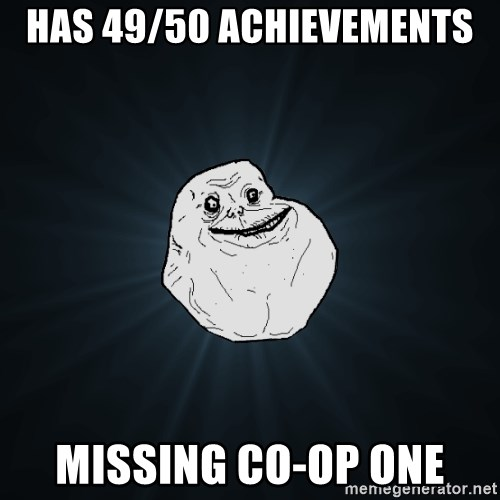Forever Alone - Has 49/50 Achievements  missing co-op one