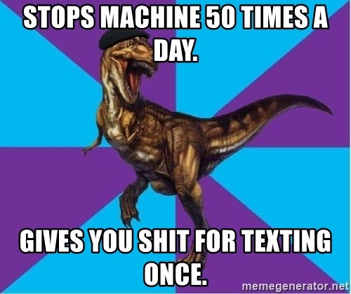 Dinosaur Director - Stops machine 50 times a day. Gives you shit for texting once.