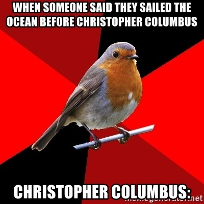 Retail Robin - When someone said they sailed the ocean before Christopher Columbus  Christopher Columbus: