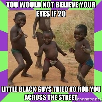 african kids dancing - You would not believe your eyes if 20 little black guys tried to rob you across the street