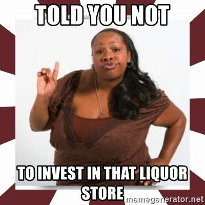 Sassy Black Woman - told you not to invest in that liquor store