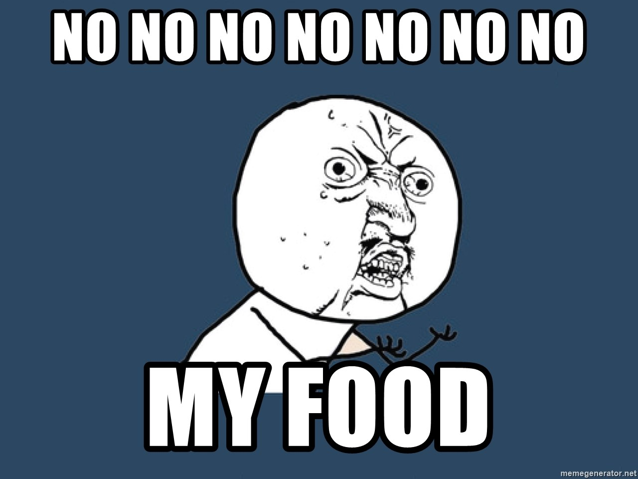 Y U No - no no no no no no no my food