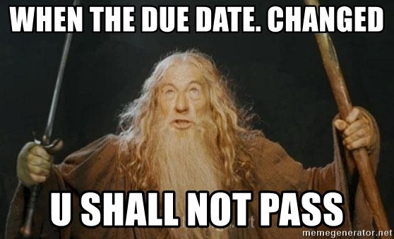 You shall not pass - When the due date. Changed U SHALL NOT PASS