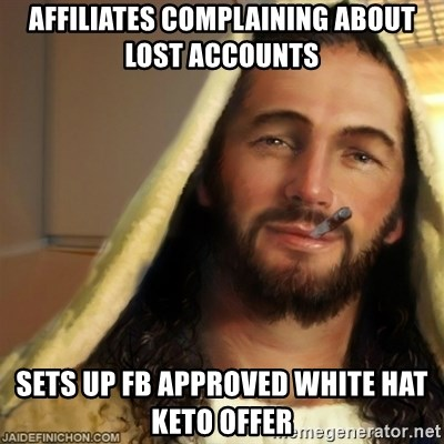 Good Guy Jesus - affiliates complaining about lost accounts Sets up FB approved white hat Keto offer