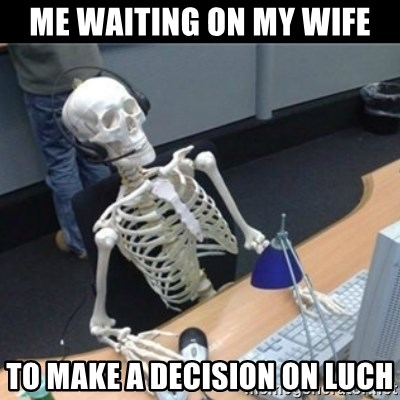 Skeleton computer - Me Waiting on my wife to make a decision on luch