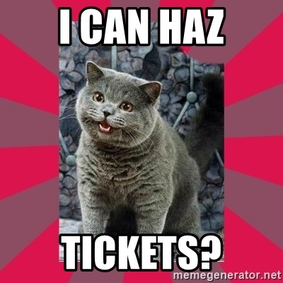 I can haz - i can haz tickets?