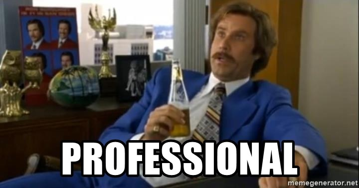 That escalated quickly-Ron Burgundy - Professional