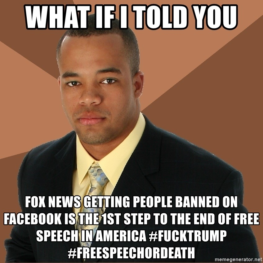 Successful Black Man - what if i told you  fox news getting people banned on facebook is the 1st step to the end of free speech in america #fucktrump #freespeechordeath