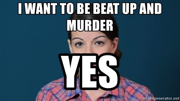 anita sarkeesian - I want to be beat up and murder Yes