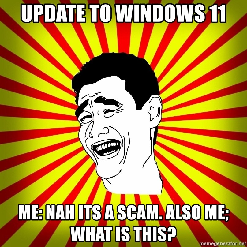 Yao Ming trollface - Update to windows 11 me: nah its a scam. also me; what is this?