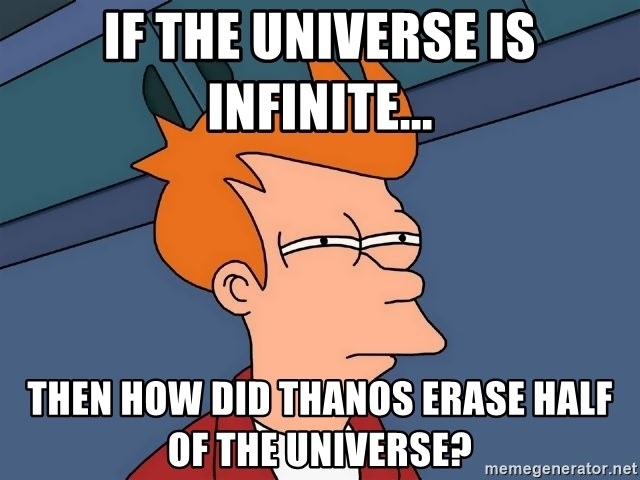 Futurama Fry - if the universe is infinite... then how did thanos erase half of the universe?
