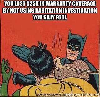 batman slap robin - You Lost $25K in warranty coverage by not using Habitation Investigation you silly fool