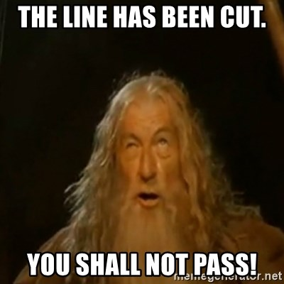Gandalf You Shall Not Pass - The line has been cut. You shall not pass!