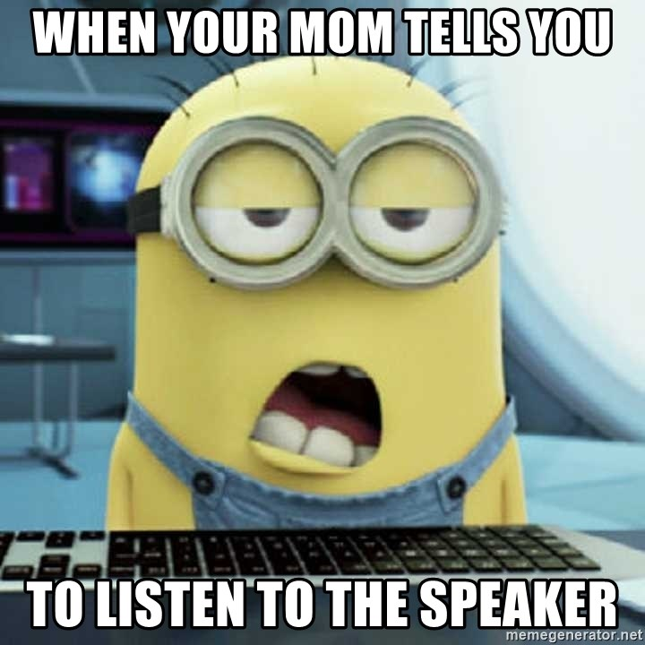 Bored Minions - When your mom tells you to listen to the speaker