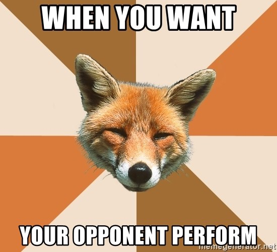 Condescending Fox - when you want  your opponent perform