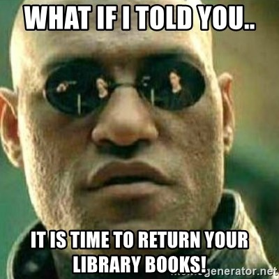 What If I Told You - What If I Told You.. It is time to return your LIBRARY BOOKS!