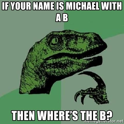 Philosoraptor - If your name is Michael with a B Then where's the B?