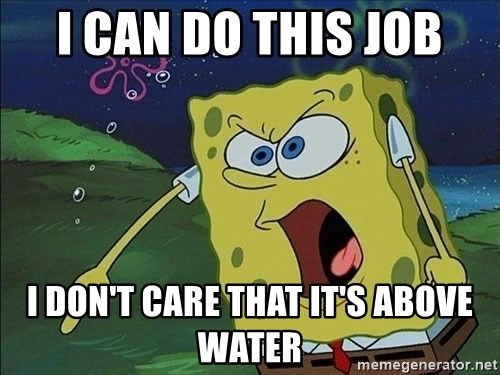 Spongebob Rage - i can do this job i don't care that it's above water