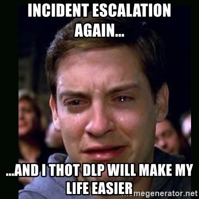 crying peter parker - Incident escalation again... ...And I thot DLP will make my life easier