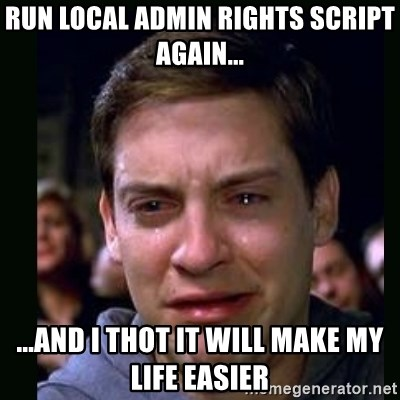 crying peter parker - Run Local Admin Rights script again... ...and i thot it will make my life easier