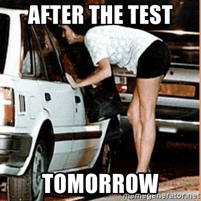 If thats what your into - AFter the test  tomorrow