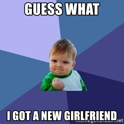 Success Kid - Guess what I got a new girlfriend