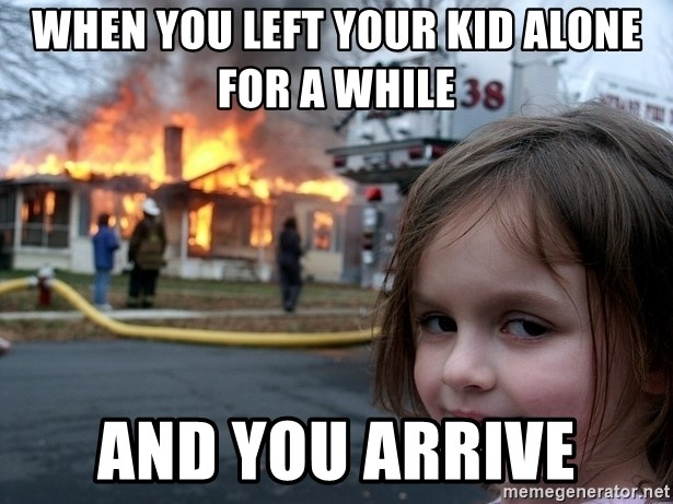 Disaster Girl - when you left your kid alone for a while and you arrive