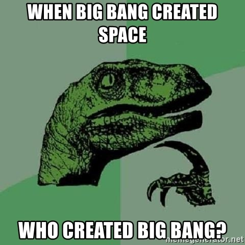 Philosoraptor - when big bang created space who created big bang?