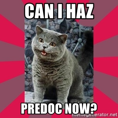 I can haz - Can I haz Predoc now?