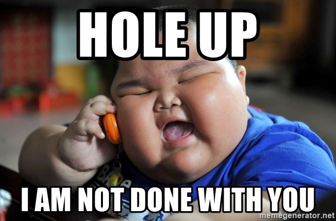 Fat Asian Kid - hole up i am not done with you