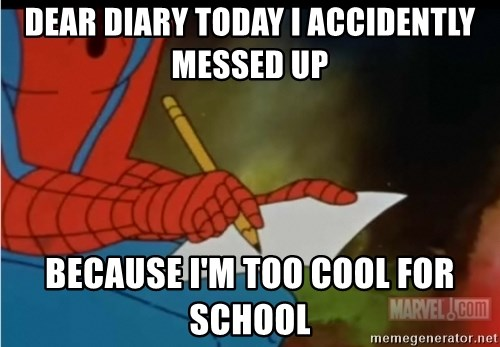 Writing Spiderman - Dear diary today i accidently messed up because i'm too cool for school