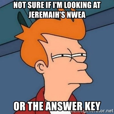Not sure if troll - Not sure if I'm looking at Jeremaih's NWEA Or the answer key