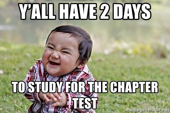 Evil Asian Baby - Y'all have 2 days  To study for the chapter test