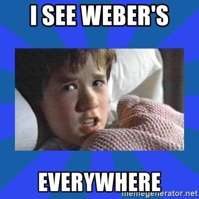 i see dead people - I see Weber's  Everywhere