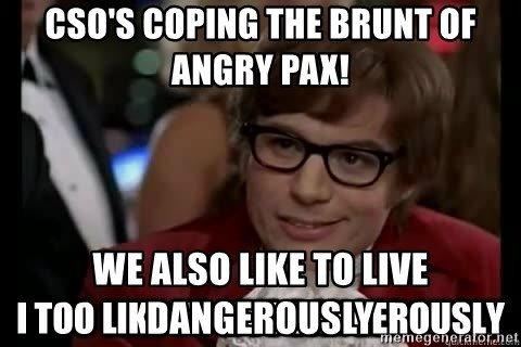 I too like to live dangerously - CSO's coping the brunt of angry pax! we also like to live dangerously