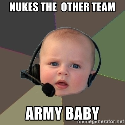 FPS N00b - nukes the  other team army baby