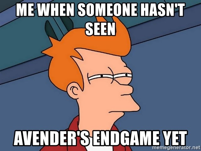 Futurama Fry - me when someone hasn't seen  Avender's endgame yet