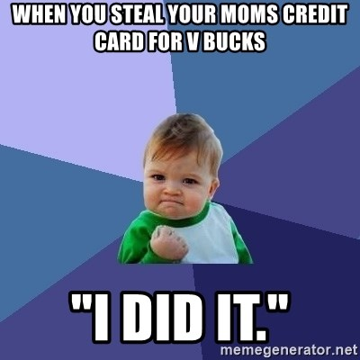 "Success Kid - WHEN YOU STEAL YOUR MOMS CREDIT CARD FOR V BUCKS ""I DID IT."""