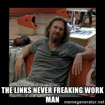 The Dude - The links never freaking work man