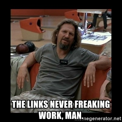 The Dude - the links never freaking work, man.