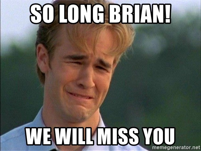 Dawson Crying - So long brian! We will miss you