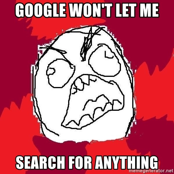 Rage FU - google won't let me  search for anything