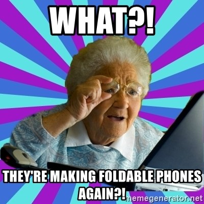 old lady - what?! they're making foldable phones again?!
