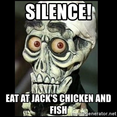 Achmed the dead terrorist - SILENCE! EAT AT JACK'S CHICKEN AND FISH