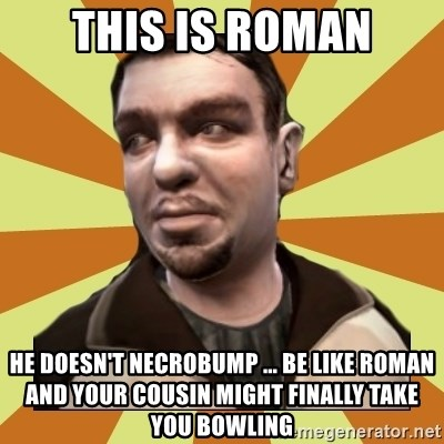 this-is-roman-he-doesnt-necrobump-be-lik