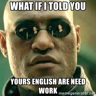 What If I Told You - what if i told you yours english are need work