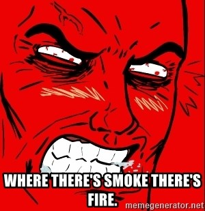Rage Face - Where there's smoke there's fire.