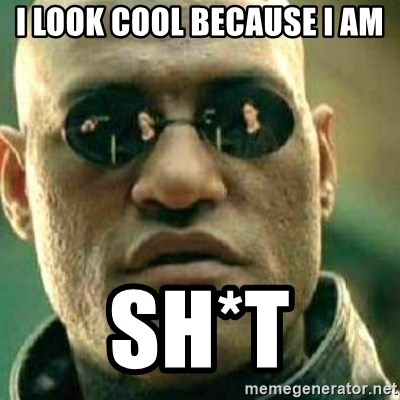 What If I Told You - i look cool because i am sh*t