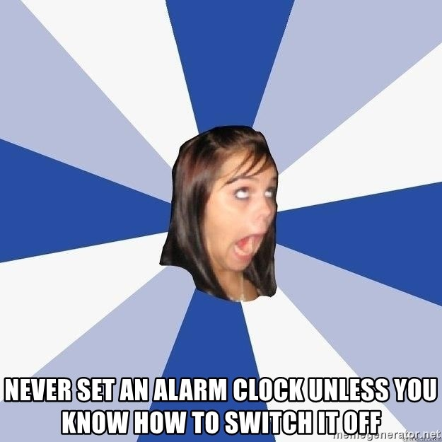 Annoying Facebook Girl - Never set an alarm clock unless you know how to switch it off