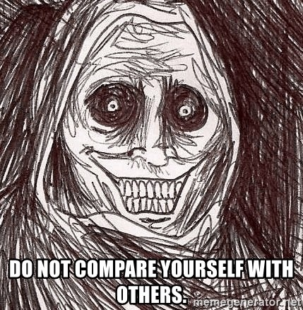 Horrifying Ghost - Do not compare yourself with others.
